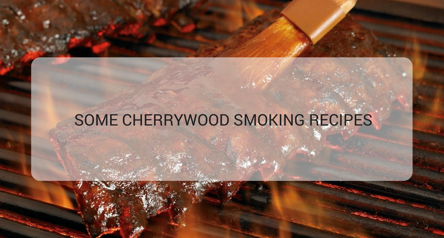 SOME CHERRYWOOD SMOKING RECIPES